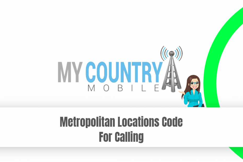 Metropolitan Locations Code For Calling - My Country Mobile
