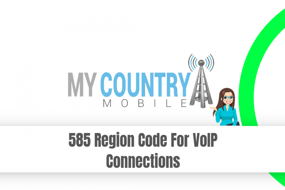 585 Region Code For VoIP Connections - My Country Mobile